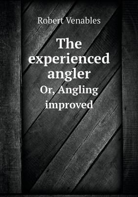 The Experienced Angler Or, Angling Improved (Paperback)