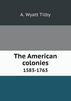The American Colonies 1583-1763 (Paperback)