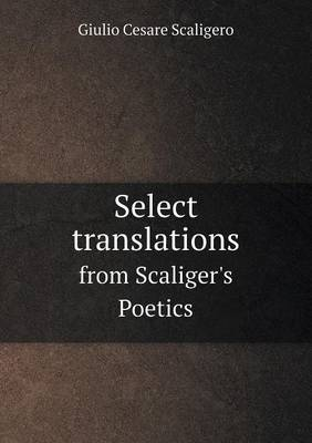 Select Translations from Scaliger's Poetics (Paperback)