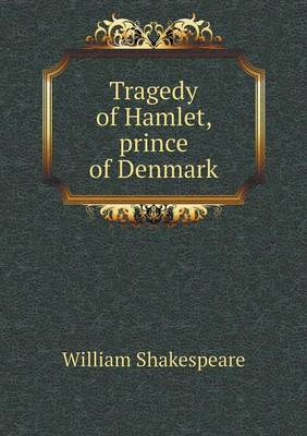 Tragedy of Hamlet, Prince of Denmark (Paperback)