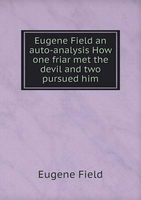 Eugene Field an Auto-Analysis How One Friar Met the Devil and Two Pursued Him (Paperback)