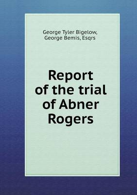Report of the Trial of Abner Rogers (Paperback)
