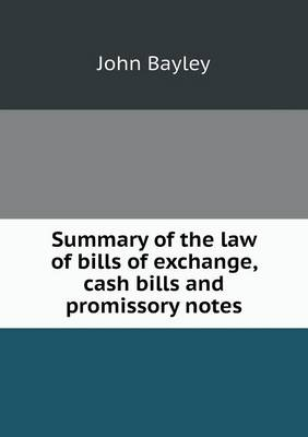Summary of the Law of Bills of Exchange, Cash Bills and Promissory Notes (Paperback)