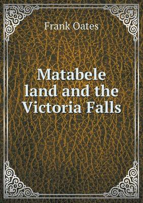 Matabele Land and the Victoria Falls (Paperback)