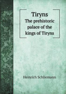 Tiryns the Prehistoric Palace of the Kings of Tiryns (Paperback)