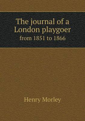 The Journal of a London Playgoer from 1851 to 1866 (Paperback)