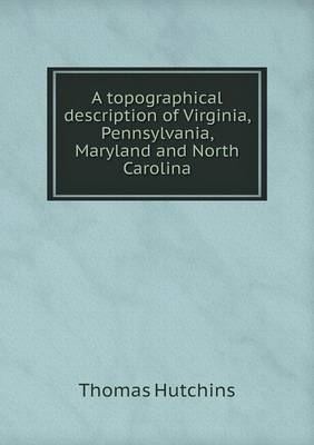 A Topographical Description of Virginia, Pennsylvania, Maryland and North Carolina (Paperback)