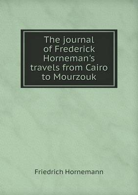 The Journal of Frederick Horneman's Travels from Cairo to Mourzouk (Paperback)