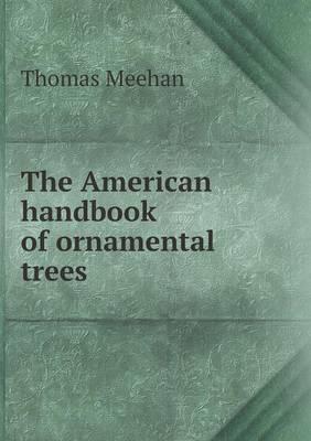 The American Handbook of Ornamental Trees (Paperback)
