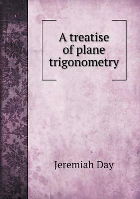 A Treatise of Plane Trigonometry (Paperback)