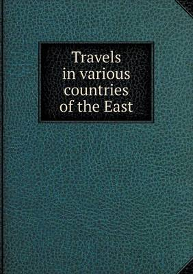 Travels in Various Countries of the East (Paperback)