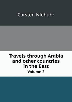 Travels Through Arabia and Other Countries in the East Volume 2 (Paperback)