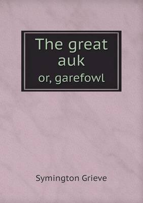 The Great Auk Or, Garefowl (Paperback)
