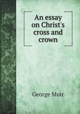 An Essay on Christ's Cross and Crown (Paperback)