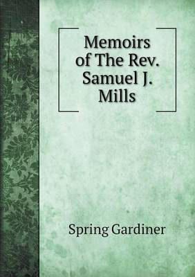 Memoirs of the REV. Samuel J. Mills (Paperback)