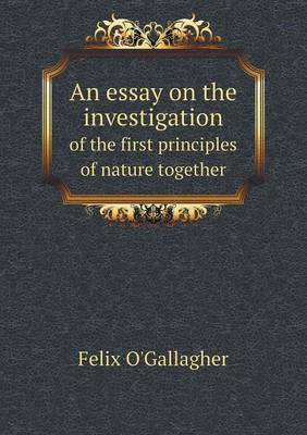 An Essay on the Investigation of the First Principles of Nature Together (Paperback)