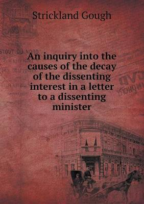 An Inquiry Into the Causes of the Decay of the Dissenting Interest in a Letter to a Dissenting Minister (Paperback)