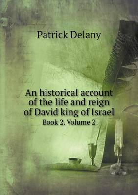 An Historical Account of the Life and Reign of David King of Israel Book 2. Volume 2 (Paperback)