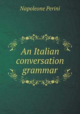 An Italian Conversation Grammar (Paperback)