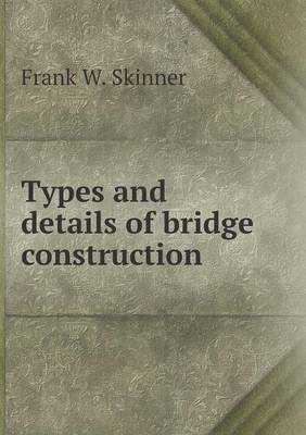Types and Details of Bridge Construction (Paperback)