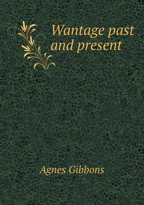 Wantage Past and Present (Paperback)