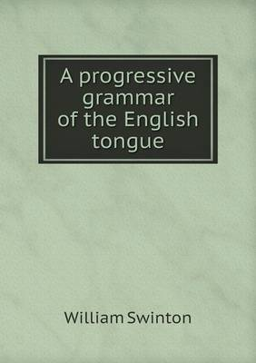 A Progressive Grammar of the English Tongue (Paperback)