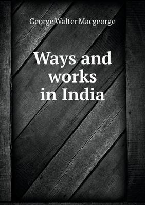 Ways and Works in India (Paperback)