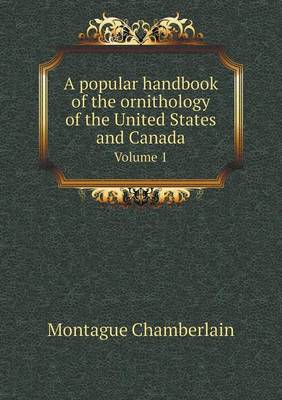 A Popular Handbook of the Ornithology of the United States and Canada Volume 1 (Paperback)