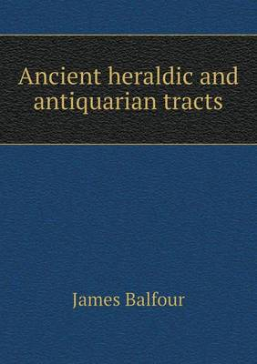 Ancient Heraldic and Antiquarian Tracts (Paperback)