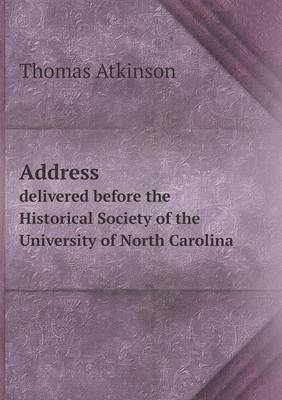 Address Delivered Before the Historical Society of the University of North Carolina (Paperback)