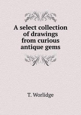 A Select Collection of Drawings from Curious Antique Gems (Paperback)