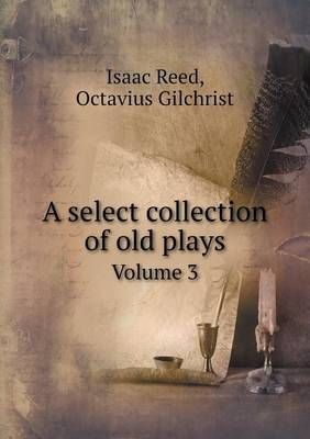 A Select Collection of Old Plays Volume 3 (Paperback)