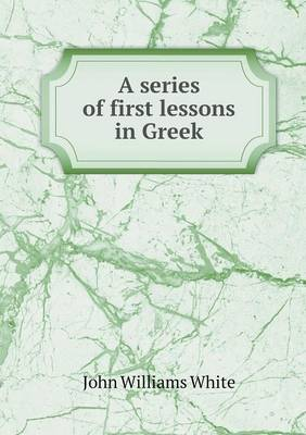 A Series of First Lessons in Greek (Paperback)
