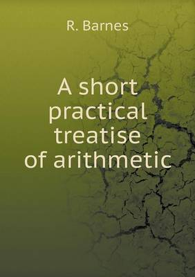 A Short Practical Treatise of Arithmetic (Paperback)