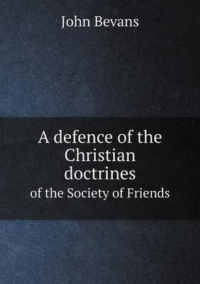 A Defence of the Christian Doctrines of the Society of Friends (Paperback)