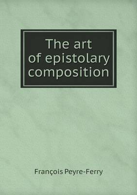 The Art of Epistolary Composition (Paperback)