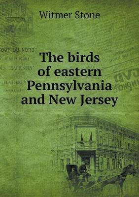 The Birds of Eastern Pennsylvania and New Jersey (Paperback)