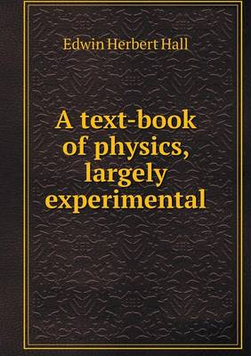 A Text-Book of Physics, Largely Experimental (Paperback)