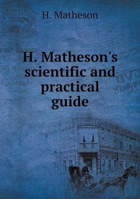 H. Matheson's Scientific and Practical Guide (Paperback)