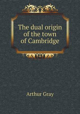 The Dual Origin of the Town of Cambridge (Paperback)