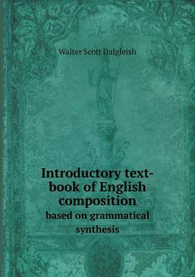 Introductory Text-Book of English Composition Based on Grammatical Synthesis (Paperback)