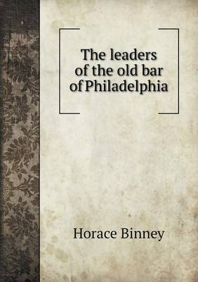 The Leaders of the Old Bar of Philadelphia (Paperback)