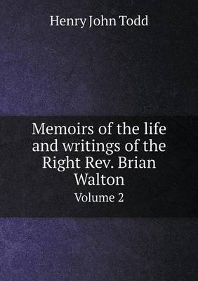 Memoirs of the Life and Writings of the Right Rev. Brian Walton Volume 2 (Paperback)