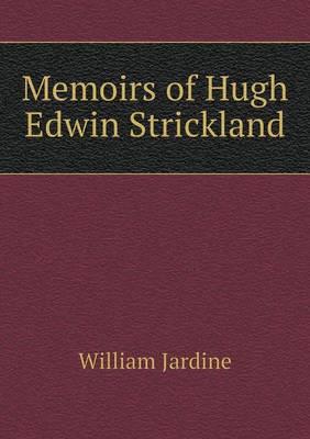 Memoirs of Hugh Edwin Strickland (Paperback)