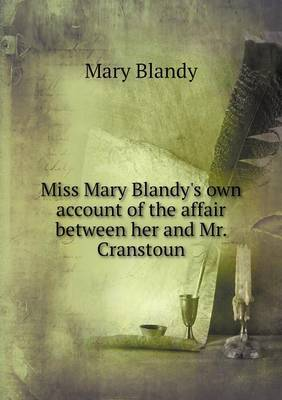 Miss Mary Blandy's Own Account of the Affair Between Her and Mr. Cranstoun (Paperback)