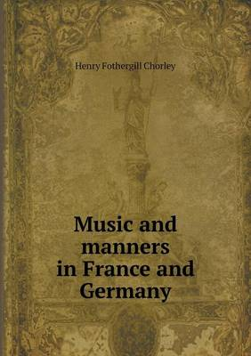 Music and Manners in France and Germany (Paperback)
