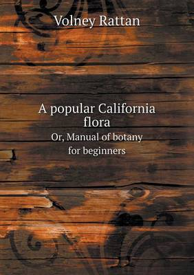 A Popular California Flora Or, Manual of Botany for Beginners (Paperback)