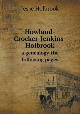 Howland-Crocker-Jenkins-Holbrook a Genealogy-The Following Pages (Paperback)