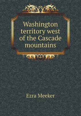 Washington Territory West of the Cascade Mountains (Paperback)