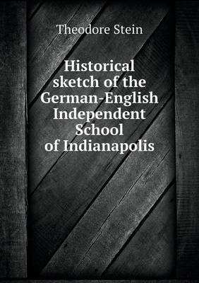 Historical Sketch of the German-English Independent School of Indianapolis (Paperback)